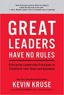 Great Leaders Have No Rules: Contrarian Leadership Principles to Transform Your Team and Business