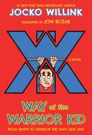 Way of the Warrior Kid: From Wimpy to Warrior the Navy Seal Way: A Novel (Way of the Warrior Kid #1)